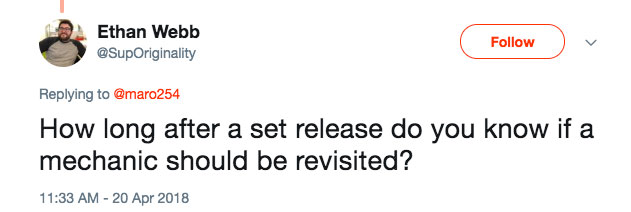 Q: How long after a set release do you know if a mechanic should be revisited?