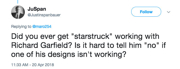 Q: Did you ever get star-struck working with Richard Garfield? Is it hard to tell him no if one of his designs isn't working?