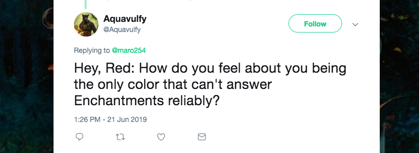 Q: Hey, Red: How do you feel about you being the only color that can't answer Enchantments reliably?