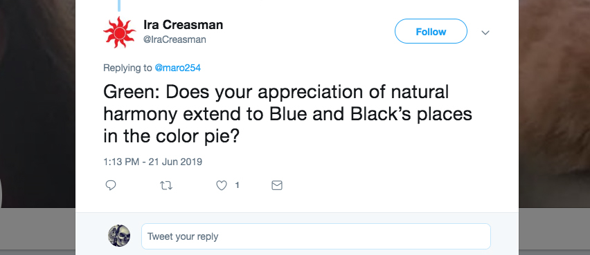 Q: Green: Does your appreciation of natural harmony extend to Blue and Black's places in the color pie?
